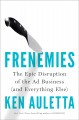 Frenemies : the epic disruption of the ad business (and everything else)