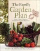 The family garden plan : grow a year's worth of sustainable and healthy food