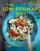 The low-FODMAP diet : step by step : a personalized plan to relieve the symptoms of IBS and other digestive disorders- with more than 130 deliciously satisfying recipes