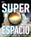 Super espacio : una mirada fascinante al lejano, inmenso e increíble universo
