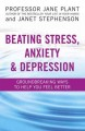 Beating anxiety and depression : groundbreaking ways to help you feel better