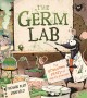 The germ lab : the gruesome story of deadly diseases