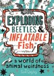 Exploding beetles & inflatable fish : a world of animal weirdness