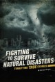 Fighting to survive natural disasters : terrifying true stories