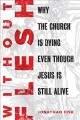 Without flesh : Why the Curch is dying even though Jesus is still alive