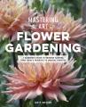Mastering the art of flower gardening : a gardener