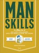 Manskills : how to ace life's challenges, save the world & wow the crowd