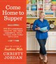 Come home to supper : over 200 satisfying casseroles, skillets, and sides (desserts, too!) to feed your family with love