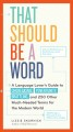 That should be a word : a language lover's guide to choregasms, povertunity, brattling, and 250 other much-needed terms for the modern world