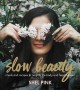 Slow beauty : rituals and recipes to nourish the body and feed the soul