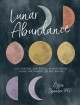 Lunar abundance : cultivating joy, peace, and purpose using the phases of the moon