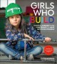 Girls who build : inspiring curiousity and confidence to make anything possible