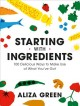 Starting with ingredients : 100 delicious ways to make use of what you've got