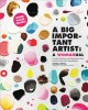 A big important artist : a womanual : creative projects and inspiring artists to kick-start your imagination