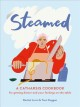 Steamed : a catharsis cookbook for getting dinner and your feelings on the table