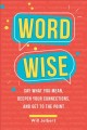 Word wise : say what you mean, deepen your connections, and get to the point