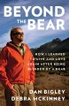 Beyond the bear : how I learned to live and love again after being blinded by a bear