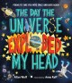 The day the universe exploded my head : poems to take you into space and back again
