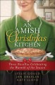 An Amish Christmas kitchen : three novellas celebrating the warmth of the holiday : An Amish family Christmas by Leslie Gould : An Amish Christmas recipe box by Jan Drexler : An Unexpected Christmas gift by Kate Lloyd.