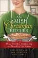 An Amish Christmas kitchen : three novellas celebrating the warmth of the holiday.