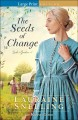 The seeds of change [large print]