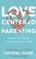 Love-centered parenting : the no-fail guide to launching your kids
