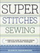 Super stitches sewing : a complete guide to machine-sewing and hand-stitching techniques