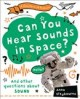 Can you hear sounds in space? : and other questions about sound