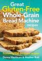 Great gluten-free whole-grain bread machine recipes : featuring 150 delicious recipes