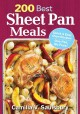 200 best sheet pan meals : quick & easy oven recipes : one pan, no fuss!