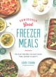 Seriously good freezer meals : 150 easy recipes to save your time, money & sanity