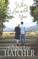 Who I am with you : a legacy of faith novel