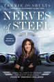 Nerves of steel : how I followed my dreams, earned my wings, and faced my greatest challenge
