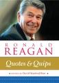 Ronald Reagan : quotes and quips