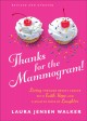 Thanks for the mammogram! : living through breast cancer with faith, hope, and a healthy dose of laughter