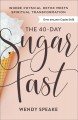 The 40-day sugar fast : where physical detox meets spiritual transformation