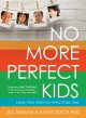 No more perfect kids : love your kids for who they are