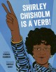 Shirley Chisholm is a verb!