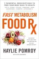 Fast metabolism food Rx : 7 powerful prescriptions to feed your body back to health