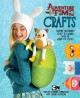 Adventure time crafts : flippin' adorable stuff to make from the Land of Ooo