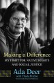 Making a difference : my fight for native rights and social justice