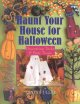 Haunt your house for Halloween : decorating tricks & party treats