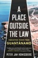 A place outside the law : forgotten voices from Guantanamo