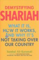 Demystifying Shariah : what it is, how it works, and why it's not taking over our country