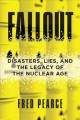 Fallout : disasters, lies, and the legacy of the nuclear age