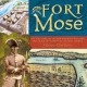 Fort Mose : and the story of the man who built the first free black settlement in colonial America