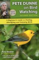 Pete Dunne on bird watching : beginner's guide to finding, identifying, and enjoying birds