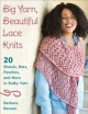 Big yarn, beautiful lace knits : 20 shawls, hats, ponchos, and more in bulky yarn