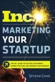 Marketing your startup : the Inc. guide to getting customers, gaining traction, and growing your business
