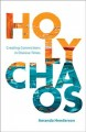 Holy chaos : creating connections in divisive times